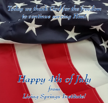 Today we thank God for the freedom to continue to serve Him! Happy 4th of July from Living Springs Institute!