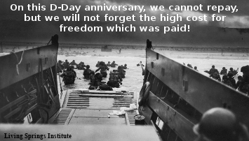 On this D-Day anniversary, we cannot repay, but we will not forget the high cost for freedom which was paid!