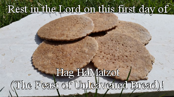 Hag HaMatzot (The Feast of Unleavened Bread)!
