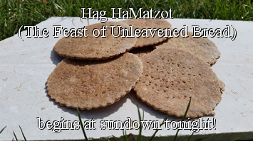 Hag HaMatzot (The Feast of Unleavened Bread) begins at sundown tonight!
